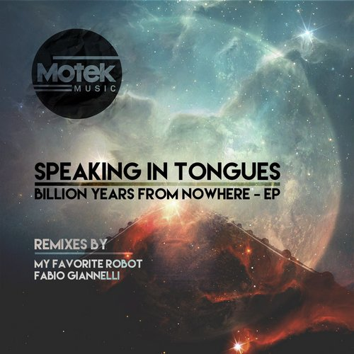 Speaking In Tongues - Billion Years From Nowhere (incl. My Favorite Robot & Fabio Giannelli Remix) [MTK013]